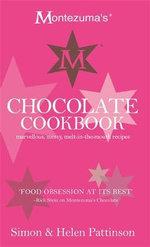 Montezuma's Chocolate Cookbook : Marvellous, Messy, Melt-in-the-Mouth Recipes - Simon Pattinson