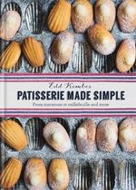 Patisserie Made Simple : From Macaron to Millefeuille and More - Edd Kimber