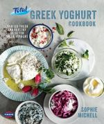 The Total Greek Yoghurt Cookbook : Over 120 Fresh and Healthy Ideas for Greek Yoghurt - Sophie Michell