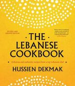 The Lebanese Cookbook : Delicious & Authentic Recipes from a Top Lebanese Chef - Hussien Dekmak