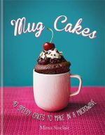 Mug Cakes : 40 Speedy Cakes to Make in a Microwave - Mima Sinclair
