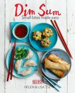 Dim Sum : Small Bites Made Easy - Helen Tse