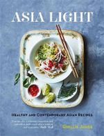 Asia Light : Healthy & Fresh South-East Asian Recipes - Ghillie James