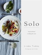Solo : Inspirational Cooking for One - Linda Tubby