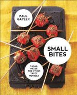 Small Bites : Tapas, Meze and Other Tasty Morsels - Paul Gayler