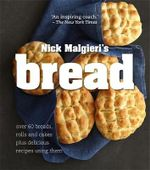 Bread : Over 60 Breads, Rolls and Cakes Plus Delicious Recipes Using Them - Nick Malgieri