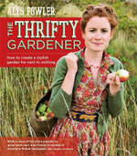 The Thrifty Gardener : How to Create a Stylish Garden for Next to Nothing - Alys Fowler