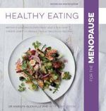 Healthy Eating for the Menopause : Britain's Leading Nutritional Therapist and a Top Chef Create 100 Really, Really Delicious Recipes - Marilyn Glenville