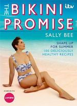 The Bikini Promise : Shape Up for Summer - 100 Deliciously Healthy Recipes - Sally Bee