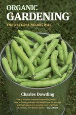 Organic Gardening : The Natural No-Dig Way - Charles Dowding
