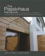 The Passivhaus Handbook : A Practical Guide to Constructing and Retrofitting Buildings for Ultra-low-energy Performance - Adam Dadeby