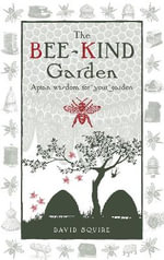 The Bee-Kind Garden : Apian Wisdom for Your Garden - David Squire