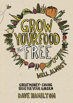 Grow Your Food for Free (well almost) : Great money-saving ideas for your garden - Dave Hamilton