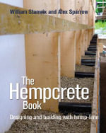 The Hempcrete Book : Designing and Building with Hemp-Lime - William Stanwix