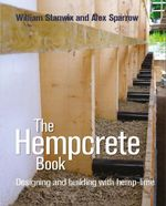 The Hempcrete Book : Designing and Building with Hemp-Lime: Designing and Building with Hemp-Lime - Alex Sparrow