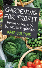 Gardening for Profit : From home plot to market garden - Kate Collyns