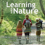 Learning with Nature : A How-to Guide to Inspiring Children Through Outdoor Games and Activities - Marina Robb