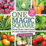 One Magic Square : Grow Your Own Food on One Square Metre - Lolo Houbein