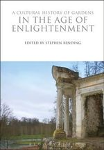 A Cultural History of Gardens in the Age of Enlightenment - Dr Lecturer in English Stephen Bending