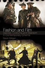 Fashion and Film Gender, Costume and Stardom in Contemporary Cinema - Sarah Gilligan