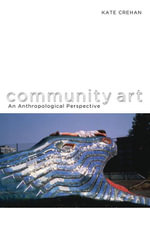 Community Art : An Anthropological Perspective - Kate A. F. Crehan