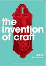 The Invention of Craft - Glenn Adamson