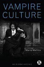 Vampire Culture : Dress, Body, Culture - Maria Mellins