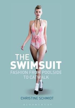 The Swimsuit : Fashion from Poolside to Catwalk - Christine Schmidt