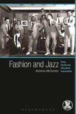 Fashion and Jazz : Dress, Identity and Subcultural Improvisation - Alphonso McClendon