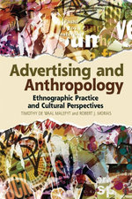 Advertising and Anthropology : Ethnographic Practice and Cultural Perspectives - Timothy de Waal Malefyt