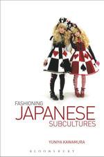 Fashioning Japanese Subcultures - Yuniya Kawamura