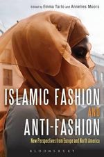 Islamic Fashion and Anti-Fashion : New Perspectives from Europe and America