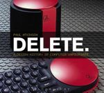 Delete : A Design History of Computer Vapourware - Paul Atkinson