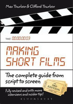 Making Short Films : The Complete Guide from Script to Screen - Clifford Thurlow