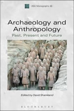 Archaeology and Anthropology : Past, Present and Future - Bloomsbury Publishing