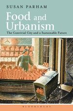 Food and Urbanism : The Convivial City and a Sustainable Future - Susan Parham