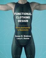 Functional Clothing Design : From Sportswear to Spacesuits - Susan Watkins