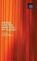 Design and the Question of History : Design, Histories, Futures - Clive Dilnot