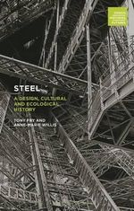 Steel : A Design, Cultural and Ecological History - Anne-Marie Willis