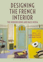 Designing the French Interior : The Modern Home and Mass Media