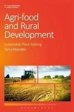 Agri-Food and Rural Development : Sustainable Place-Making - Terry Marsden