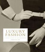 Luxury Fashion : A Global History of Heritage Brands - Caroline Cox