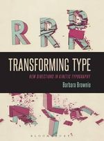 Transforming Type : New Directions in Kinetic Typography - Barbara Brownie