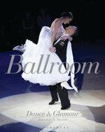 Ballroom : Dance and Glamour - Jonathan S. Marion