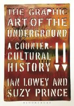 The Graphic Art of the Underground : A Countercultural History - Suzy Prince