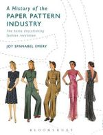 A History of the Paper Pattern Industry : The Home Dressmaking Fashion Revolution - Joy Spanabel Emery