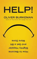Help! : How to Become Slightly Happier and Get a Bit More Done - Oliver Burkeman
