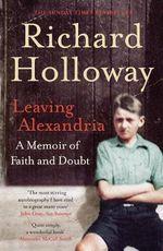 Leaving Alexandria : A Memoir of Faith and Doubt - Richard Holloway