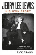 Jerry Lee Lewis : His Own Story - Rick Bragg