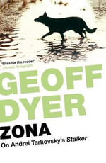 Zona : A Book About a Film About a Journey to a Room - Geoff Dyer